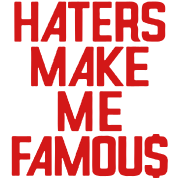 HATERS MAKE ME FAMOU$