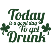 TODAY is a GOOD DAY to GET DRUNK shamrock ST PATRICKS DAY DESIGN