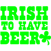 IRISH to have BEER with shamrock St Patricks Design