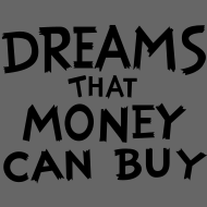 Design ~ Dreams that Money Can Buy