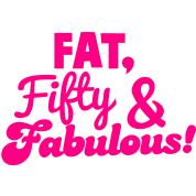 FAT FIFTY and FABULOUS!