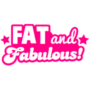 FAT and Fabulous!