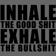 Inhale The Good Shit Exhale tee