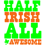 HALF IRISH all awesome St Patrick's Day Design