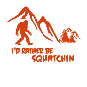 id rather be squatchin