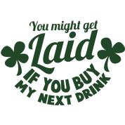YOU might get LAIS if you buy my next DRINK booze t-shirt with shamrocks