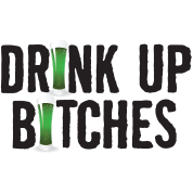 Drink Up Bitches Humor St Patricks Day