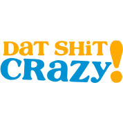 dat shit Crazy!