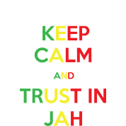 Keep Calm and Trust in Jah