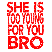 she is too young for you bro