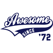 Awesome SINCE 1972 - Birthday Anniversaire