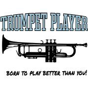 trumpet player, born to play better than you