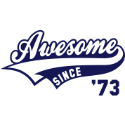 Awesome SINCE 1973 - Birthday Anniversaire