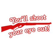Youll shoot your eye out
