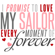 I Promise to Love mySailor every Moment of Forever