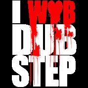 I WUB DUBSTEP I LOVE DUPSTEP