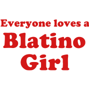 Everyone Loves A Blatino Girl