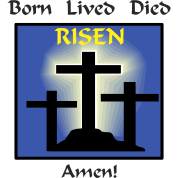 Born Lived Died Risen Amen