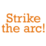 Strike the arc!