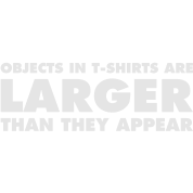 Objects in T-Shirts are larger than they appear