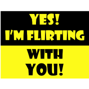 Yes! I'm flirting with you!