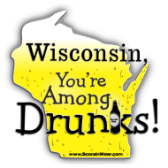 Design ~ WI, You're Among Drunks