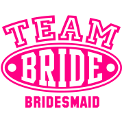 TEAM BRIDE - BRIDESMAID