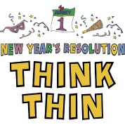 "New Year's Resolution ""Think Thin"""