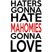 Haters Gonna Hate Mahomies Gonna Love