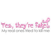 Yes, they're fake My real ones tried to kill me