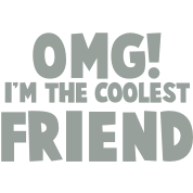 OMG! I'm the COOLEST friend!