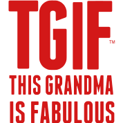 THIS GRANDMA IS FABULOUS (TGIF)