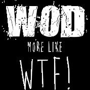 WOD more like WTF