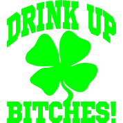 DRINK UP BITHES!