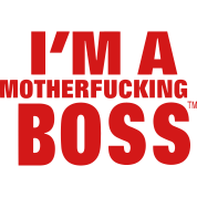 I'M A MOTHERFUCKING BOSS