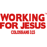 WORKING FOR JESUS COLOSSIANS 3:23