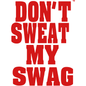 DON'T SWEAT MY SWAG