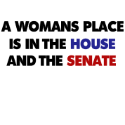 A womans place is in the house AND senate