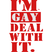 I'M GAY DEAL WITH IT.