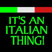 IT'S AN ITALIAN THING!