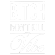 Don't kill my vibe.