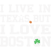 I Live in Texas But I Love Boston Clothing Apparel