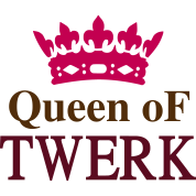 Queen of TWERK