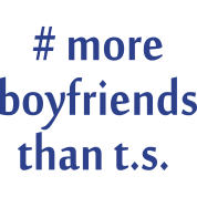 #more boyfriends than T.S.