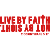 LIVE BY FAITH NOT BY SIGHT.
