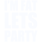im_fat_lets_party