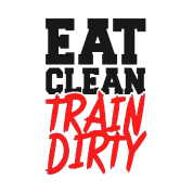 Eat Clean, TRAIN DIRTY!