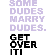 Some Dudes Marry Dudes. Get Over It!