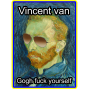 Vincent van Gogh fuck yourself