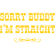 Sorry Buddy I'm Straight